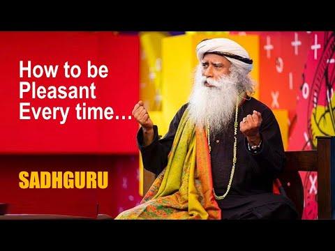 How to be pleasant every time  : Sadhguru
