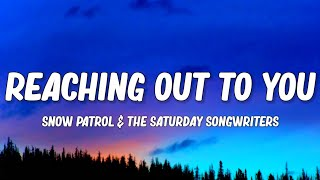 Snow Patrol & The Saturday Songwriters - Reaching Out To You (Lyrics)