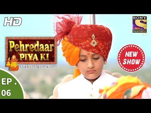 Pehredaar Piya Ki - पहरेदार पिया की - Ep 06 - 24th July, 2017 thumbnail