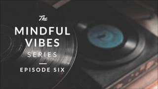 Mindful Vibes - Episode 06 (Jazz Hop Mix) [HD]