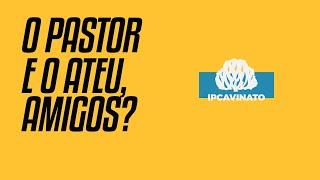 #PODCAV1 -  PASTOR E O ATEU, AMIGOS?