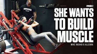 She wants to build Muscle Episode 2 | Legs | Mike Rashid