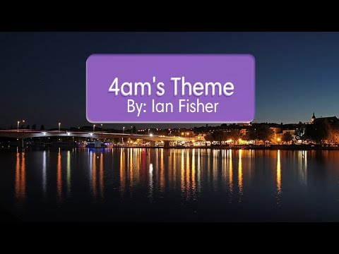 4 AM's Theme | Song By: Ian Fisher