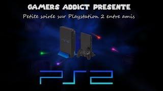 Playstation 2 - Petite Soirée Entre Amis - [Live Gamers Addict] - [Ps2] - [Fr]