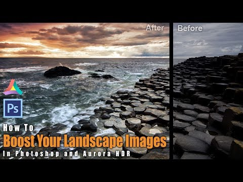 How to BOOST Your LANDSCAPE IMAGES Using Photoshop And Aurora HDR 2018