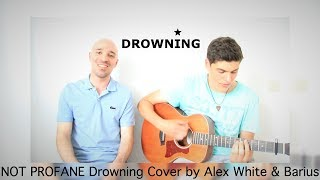 NOT PROFANE - Drowning ( Cover by Alex White & Barius )