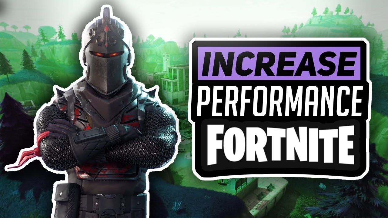 How To Get Better Performance In Fortnite 2018 Increase