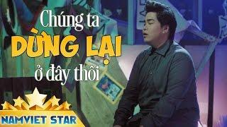 MV Chúng Ta Dừng Lại Ở Đây Thôi - Nguyễn Đình Vũ