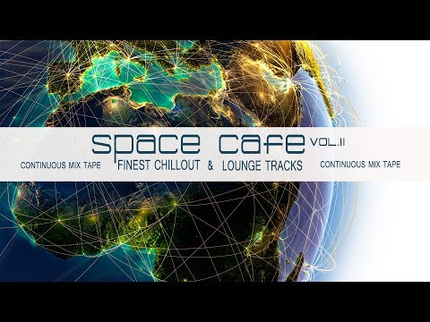 Space Café, Vol. II (Finest Chillout & Lounge Tracks) Continuous Compilation MixTape (Full HD)