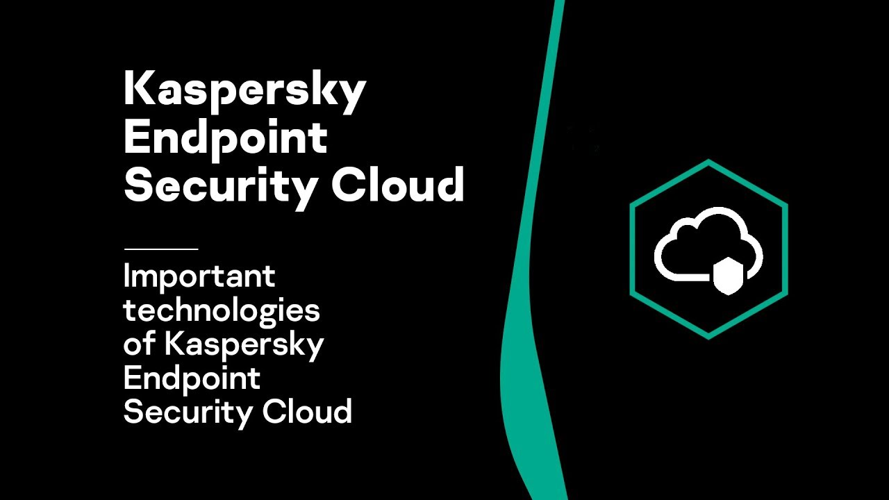 Part 1: Important technologies of Kaspersky Endpoint Security Cloud