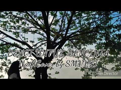 Benci Untuk Mencinta ( Naif Cover by SMVVL lirik)