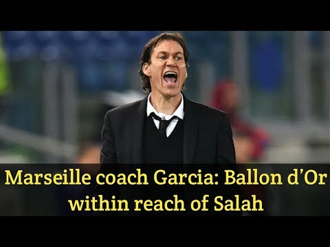 Marseille coach Garcia: Ballon d'Or within reach of Salah