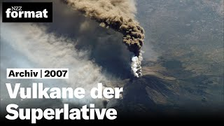 Vulkane der Superlative - Dokumentation von NZZ Format (2007)
