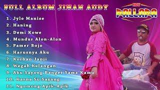 Download lagu FULL ALBUM JIHAN AUDY LAGU PILIHAN NEW PALLAPA CAK MET TERBARU 2019 JYLO MANISE MP3
