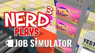 Nerd³ Plays... Job Simulator - Who Needs the Slush-E Mart?