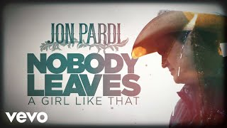 Jon Pardi Nobody Leaves A Girl Like That