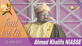 AHMED KHALIFA NIASSE, INVITÉ DE TOUT EST LÀ DU 02 JUIN 2017