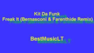 Kit Da Funk - Freak It (Bernasconi & Farenthide Remix) [HQ Stereo Sound]