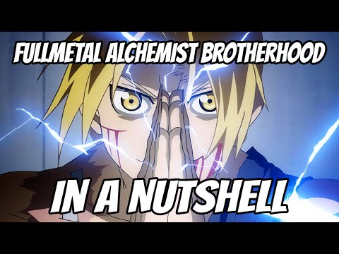 Fullmetal Alchemist Brotherhood In a Nutshell