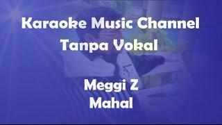 Karaoke Meggi Z - Mahal | Tanpa Vokal