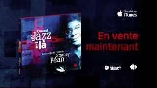 Quand le jazz est là - Les coups de coeur de Stanley Péan - En vente maintenant
