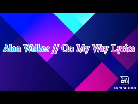 Lyric of the song On My Way by Alan Walker