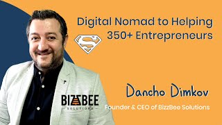 25. Digital Nomad to Helping 350+ Entrepreneurs – Dancho Dimkov, Founder & CEO of BizzBee Solutions
