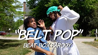 """Belt Pop"" - Beat Box Parody 