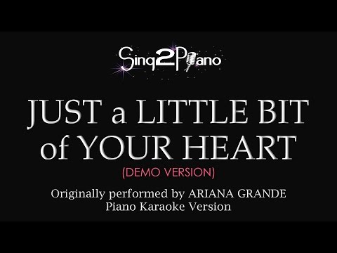Just a Little Bit of Your Heart (Piano Karaoke demo) Ariana Grande