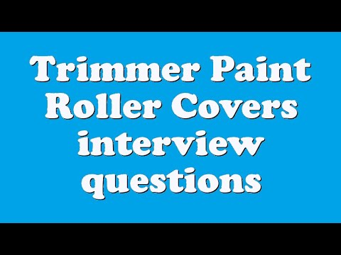 Trimmer Paint Roller Covers interview questions