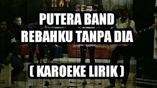 Putera Band Rebahku Tanpamu (Karoeke Lirik)