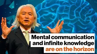 Michio Kaku: Mental communication and infinite knowledge are on the horizon