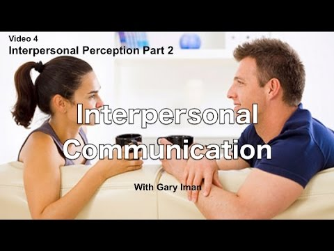 Interpersonal Communication - Perception Of Self And Others Part 2