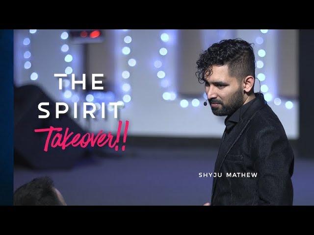 The Spirit TAKEOVER!! - Ps Shyju Mathew