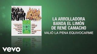 La Arrolladora Banda el Limón de René Camacho - Valió la Pena Equivocarme