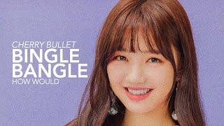 ♛ How Would CHERRY BULLET (체리블렛) Sing AOA (에이오에이) Bingle Ban…