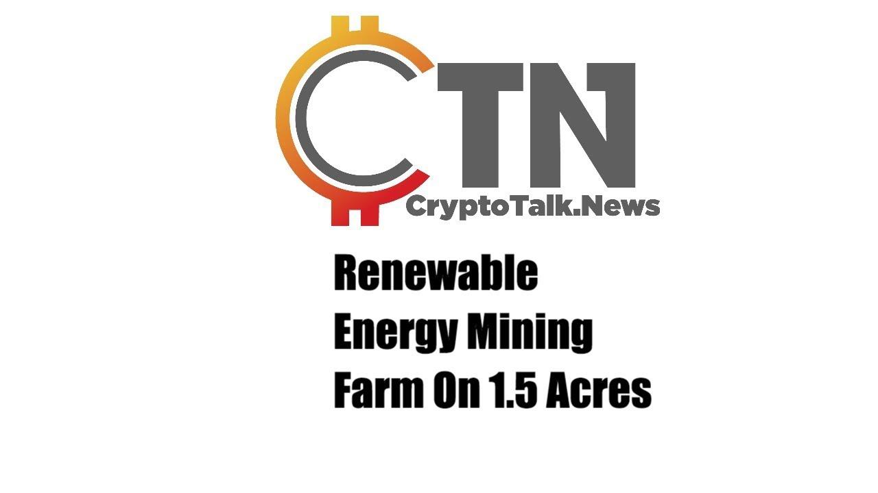 Renewable Energy Bitcoin Mining & Altcoin Mining Farm on 1.5 Acres!