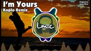 I'm Yours - Jason Mraz [LMC Koplo Remix]