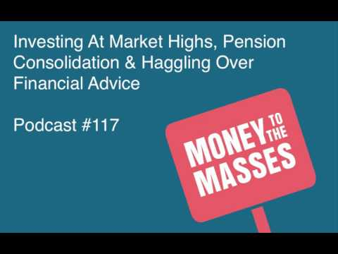 Episode #117 - Investing At Market Highs, Pension Consolidation & Haggling Over Financial Advice