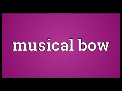 Musical bow Meaning