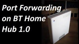 how to setup port forwarding on bt home hub 1 0