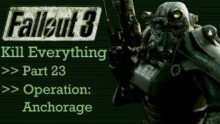 Fallout 3: Kill Everything - Part 23 - Operation: Anchorage