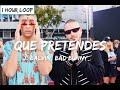 J. Balvin, Bad Bunny - QUE PRETENDES (1 HOUR LOOP)