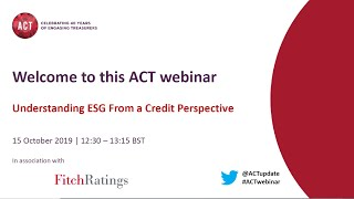 ACT webinar recording 2019: Understanding ESG From a Credit Perspective
