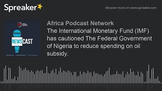 The International Monetary Fund (IMF) has cautioned The Federal Government of Nigeria to reduce spen