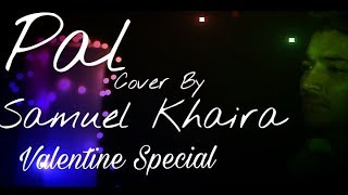 Pal Full Song Valentine39s Special Cover By Samuel Khaira Arijit Singh Shreya Ghoshal