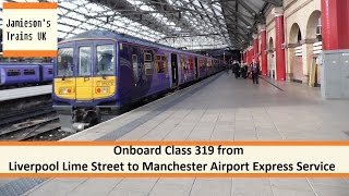 Onboard Class 319 from Liverpool Lime Street to Manchester Airport Express Service