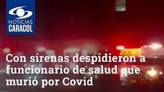 Con sirenas de ambulancia despidieron a funcionario de salud que murió por COVID-19