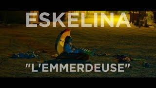 """ESKELINA """"L' emmerdeuse"""" (clip officiel)"""