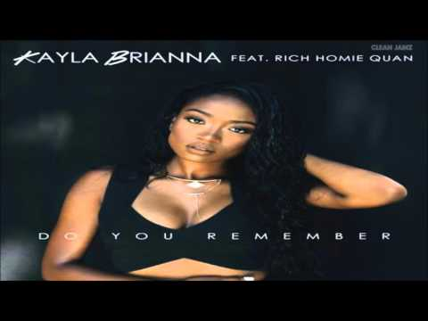 Kayla Brianna Featuring Rich Homie Quan - Do You Remember [Clean Edit]